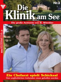 Die Klinik am See 3 – Arztroman: Ein Chefarzt spielt Schicksal