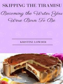 Skipping the Tiramisu: Becoming the Writer You Were Born to Be