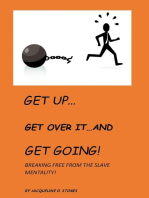 Get Up! Get Over it ...and Get Going! Breaking free from the Slave Mentality!