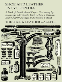 Shoe and Leather Encyclopedia - A Book of Practical and Expert Testimony by Successful Merchants. Each Article a Chapter, Each Chapter a Single and Separate Subject