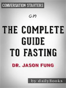 The Complete Guide to Fasting: by Dr. Jason Fung | Conversation Starters