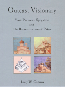 Outcast Visionary: Yurii Pavlovich Spegal'skii and the Reconstruction of Pskov