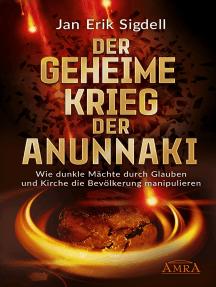 DER GEHEIME KRIEG DER ANUNNAKI: Wie dunkle Mächte durch Glauben und Kirche die Bevölkerung manipulieren
