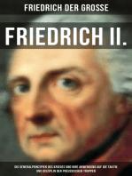 Friedrich II. - Die Generalprinzipien des Krieges und ihre Anwendung auf die Taktik und Disziplin der preußischen Truppen