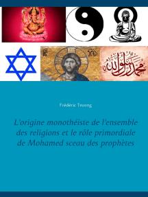 L'origine monothéiste de l'ensemble des religions et le rôle primordiale de Mohamed sceau des prophètes