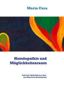Homöopathie und Möglichkeitenraum: Sehr freie Spekulationen über das Phänomen Homöopathie