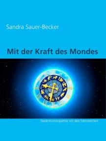Mit der Kraft des Mondes: Seelenhomöopathie mit den Sternzeichen