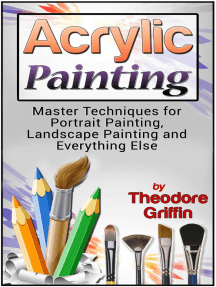 Acrylic Painting: Master Techniques for Portrait Painting, Landscape Painting and Everything Else