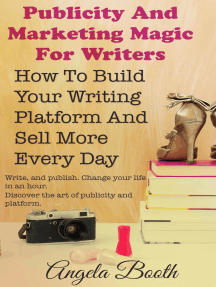 Publicity And Marketing Magic For Writers: How To Build Your Writing Platform And Sell More Every Day