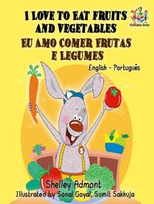 I Love to Eat Fruits and Vegetables Eu Amo Comer Frutas e Legumes: English Portuguese Bilingual Collection