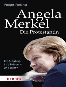 Angela Merkel - Die Protestantin: Ihr Aufstieg, ihre Krisen - und jetzt?