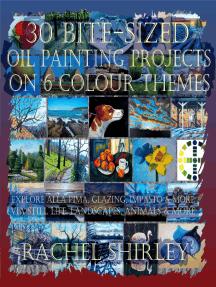 30 Bite-Sized Oil Painting Projects on 6 Colour Themes (3 Books in 1) Explore Alla Prima, Glazing, Impasto & More via Still Life, Landscapes, Skies, Animals & More