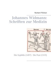 Johannes Widmann: Schriften zur Medizin: Die Syphilis (1497) - Die Pest (1519)