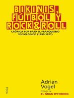 Bikinis, Fútbol y Rock & Roll: Crónica pop bajo el franquismo sociológico (1950-1977)