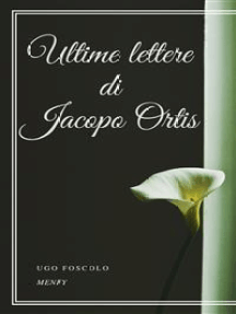 Ultime lettere di Jacopo Ortis by Ugo Foscolo - Read Online