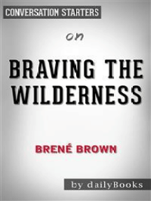 Braving the Wilderness: by Brené Brown | Conversation Starters