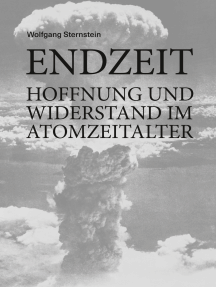 Endzeit: Hoffnung und Widerstand im Atomzeitalter