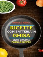 Ricette con batteria in ghisa (Libro Di Cucina