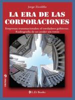 La era de las Corporaciones. Empresas transnacionales: el verdadero gobierno. Radiografía de un poder sin votos.