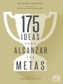 175 IDEAS PARA ALCANZAR TUS METAS: El autor nos propone activar nuestro talento paso a paso, pulgada a pulgada, con el fin de alcanzar todas las metas que nos propongamos en la vida.