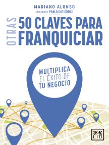OTRAS 50 CLAVES PARA FRANQUICIAR: Multiplica el éxito de tu negocio