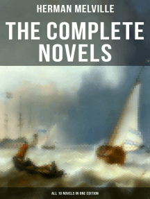 The Complete Novels of Herman Melville - All 10 Novels in One Edition: Moby-Dick, Typee, Omoo, Mardi, Redburn, White-Jacket, Pierre, Israel Potter, The Confidence-Man…