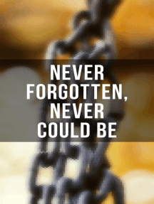 Never Forgotten, Never Could be: Documented Testimonies of Former Slaves, Memoirs & History of Abolitionist Movement