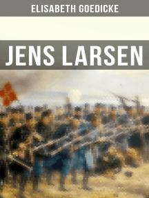 Jens Larsen: Historischer Roman (Die Zeit des Deutsch-Dänischen Krieges)
