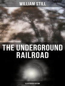 The Underground Railroad (Illustrated Edition): Authentic Life Narratives of America's Unsung Heroes and Heroines Who Dared to Dream of Freedom