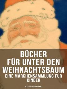 Bücher für unter den Weihnachtsbaum - Eine Märchensammlung für Kinder (Illustrierte Ausgabe): Das Geschenk der Weisen, Der Tannenbaum, Die Schneekönigin, Nussknacker und Mäusekönig