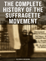 The Complete History of the Suffragette Movement - All 6 Books in One Edition): The Battle for the Equal Rights: 1848-1922 (Including Letters, Newspaper Articles, Conference Reports, Speeches, Court Transcripts & Decisions)