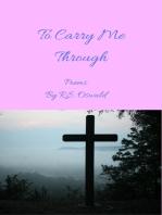 To Carry Me Through