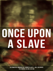 Once Upon a Slave: 28 Powerful Memoirs of Former Slaves & 100+ Recorded Testimonies in One Edition: Memoirs of Frederick Douglass, Underground Railroad, 12 Years a Slave…