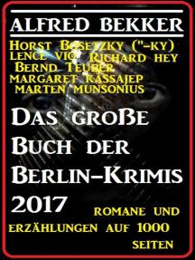 Das große Buch der Berlin-Krimis 2017 - Romane und Erzählungen auf 1000 Seiten: Alfred Bekker präsentiert, #40