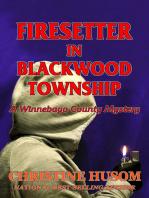 Firesetter in Blackwood Township, A Winnebago County Mystery
