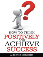 How To Think Positively and Achieve Success
