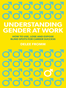 Understanding Gender at Work: How to Use, Lose and Expose Blind Spots for Career Success