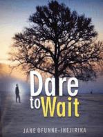 Dare to Wait