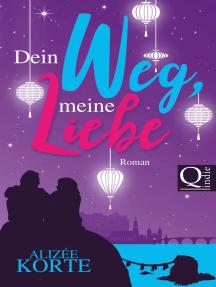 Dein Weg, meine Liebe: Roman