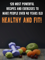 120 Most Powerful recipes and exercise to make people over 40 Years Old Healthy and fit!