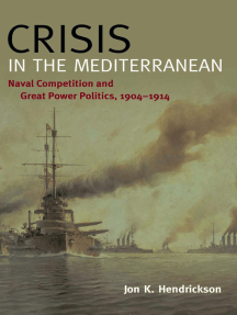 Crisis in the Mediterranean: Naval Competition and Great Power Politics, 1904–1914