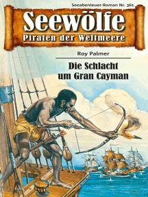 Seewölfe - Piraten der Weltmeere 361: Die Schlacht um Gran Cayman