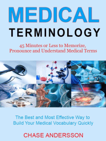 45 Mins or Less to Memorize, Pronounce and Understand Medical Terms. The Best and Most Effective Way to Build Your Medical Vocabulary Quickly!