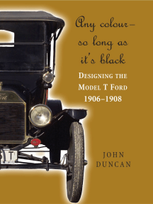 Any Color – So Long As It's Black: Designing the Model T Ford 1906–1908
