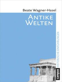 Antike Welten: Kultur und Geschichte