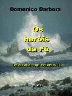 Os Heróis da Fé De acordo com Hebreus 11