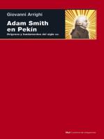 Adam Smith en Pekin: Orígenes y fundamentos del siglo XXI