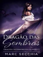 Dragão das Sombras - Dragões Metamorfósicos Livro 2