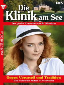 Die Klinik am See 5 – Arztroman: Gegen Vorurteil und Tradition