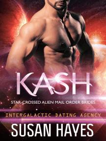 Kash: Star-Crossed Alien Mail Order Brides (Intergalactic Dating Agency): Star-Crossed Alien Mail Order Brides, #3